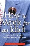 我爱笨老板:活用向上管理的智慧 How to Work for an Idiot: Survive & Thrive-- Without Killing Your Boss
